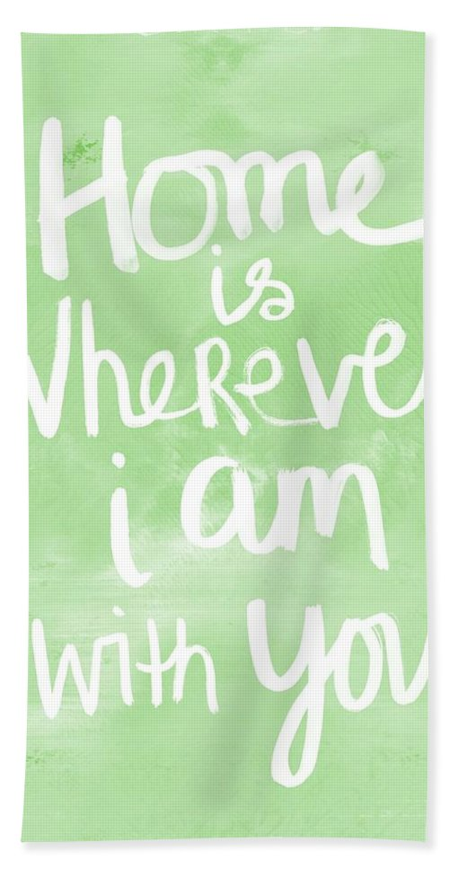 Home Is Wherever I Am With You Hand Towel featuring the painting Home Is Wherever I Am With You- Inspirational Art by Linda Woods