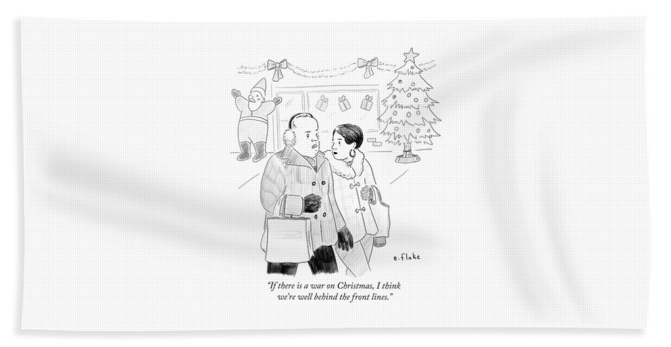 If There Is A War On Christmas Bath Sheet featuring the drawing If There Is A War On Christmas I Think We're Well by Emily Flake