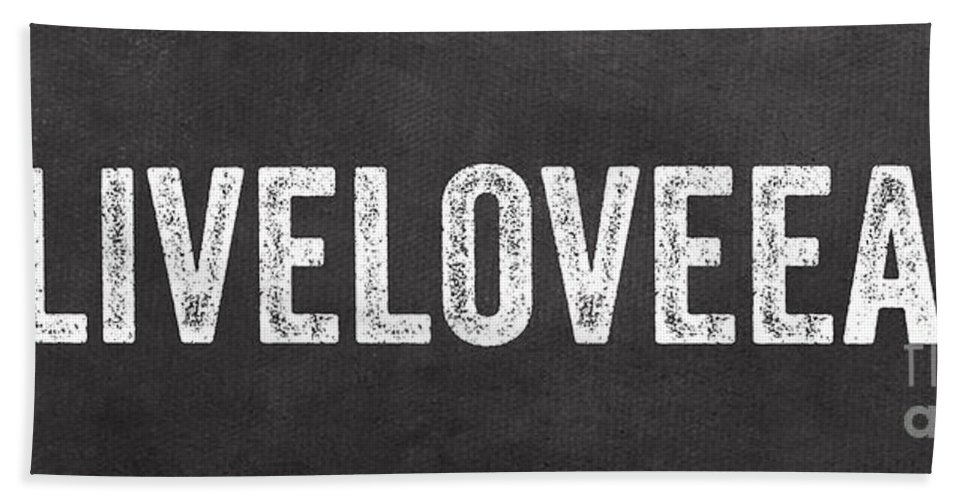 Live Bath Towel featuring the mixed media Live Love Eat by Linda Woods