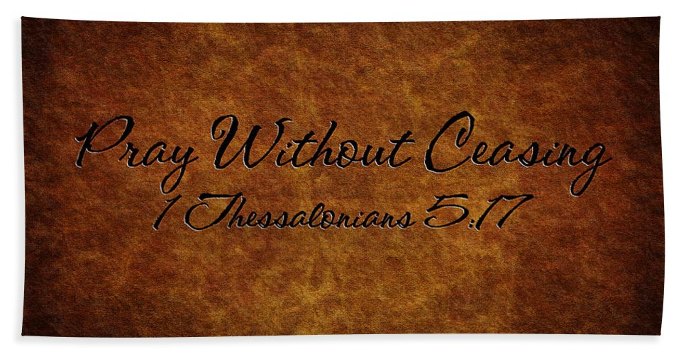 Hebrews Bath Towel featuring the photograph Pray Without Ceasing by Sennie Pierson