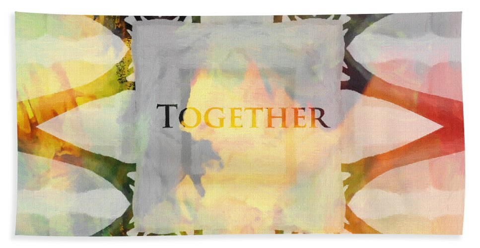 Together Hand Hands Arm Arms Painting Color Colorful Expressionism Symbol Bath Sheet featuring the painting Together 2 by Steve K