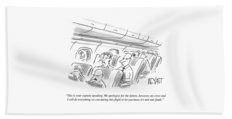 This Is Your Captain Speaking. We Apoligize For The Delays Bath Sheet featuring the drawing We Apologize For The Delays by Christopher Weyant