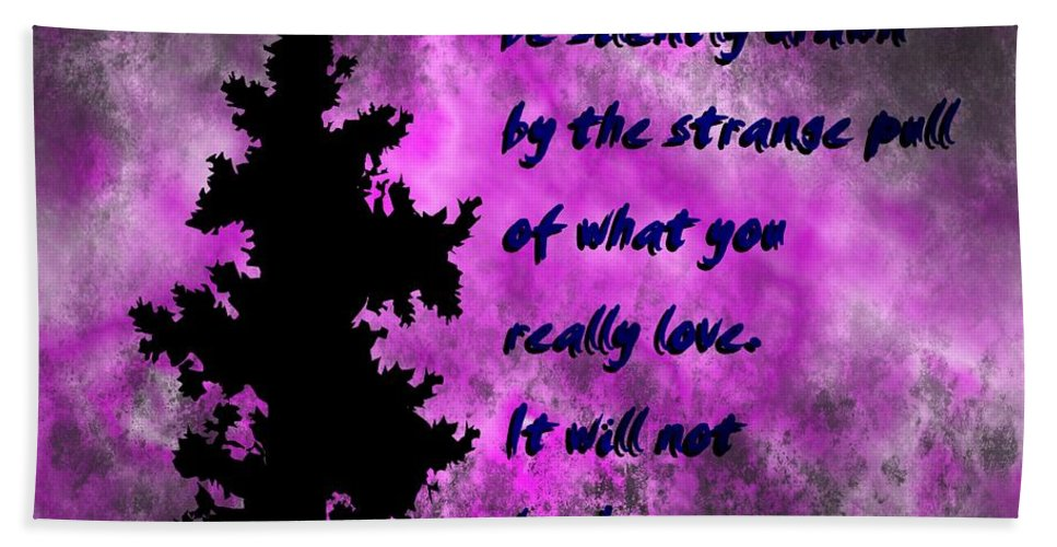 What You Really Love - Rumi Quote Hand Towel featuring the photograph What You Really Love 2 - Rumi Quote by Barbara Griffin