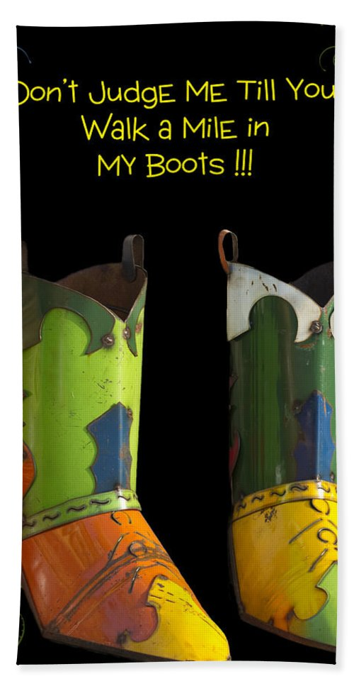 Heavy Metal Hand Towel featuring the photograph Dont Judge Me Till You Walk A Mile In My Cowboy Boots by Kathy Clark