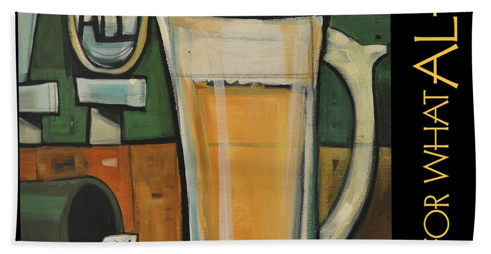 Beverage Bath Sheet featuring the painting Good For What Ales You Poster by Tim Nyberg