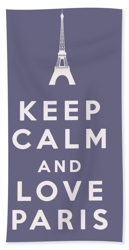 Keep Calm And Love Paris Hand Towel featuring the digital art Keep Calm And Love Paris by Georgia Fowler