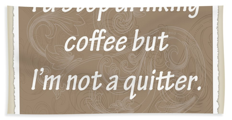 Coffee Bath Sheet featuring the digital art Not A Quitter Scrapbook by Angelina Vick