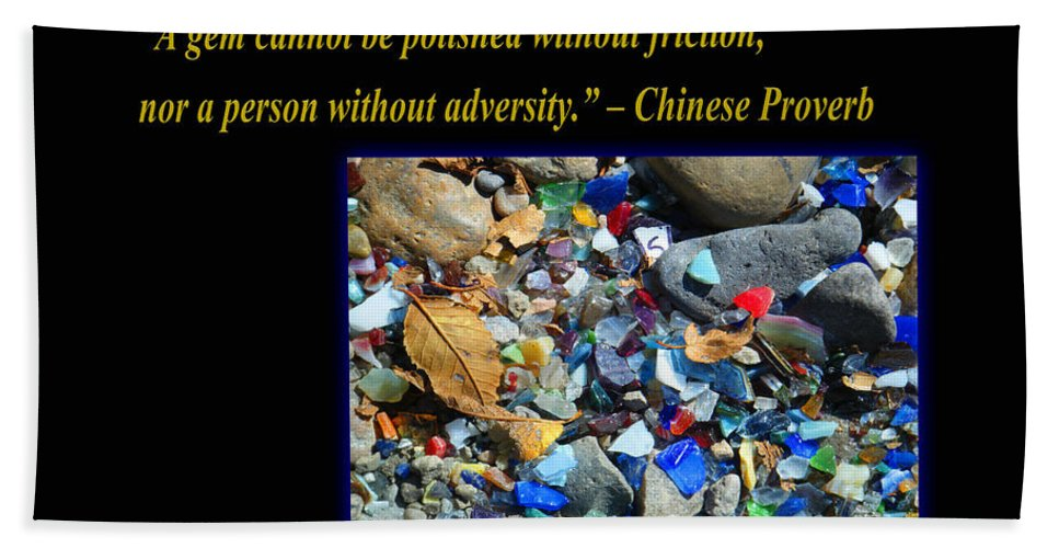 Glass Hand Towel featuring the photograph A Gem Cannot Be Polished Without Adversity by Tamara Kulish