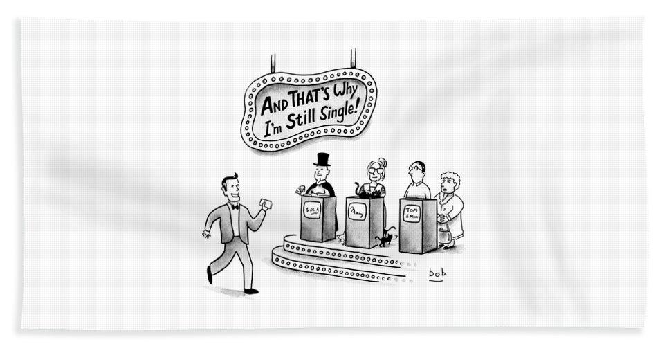 """""""and That's Why I'm Still Single!"""" Bath Sheet featuring the drawing And THATS Why Im Still Single by Bob Eckstein"""