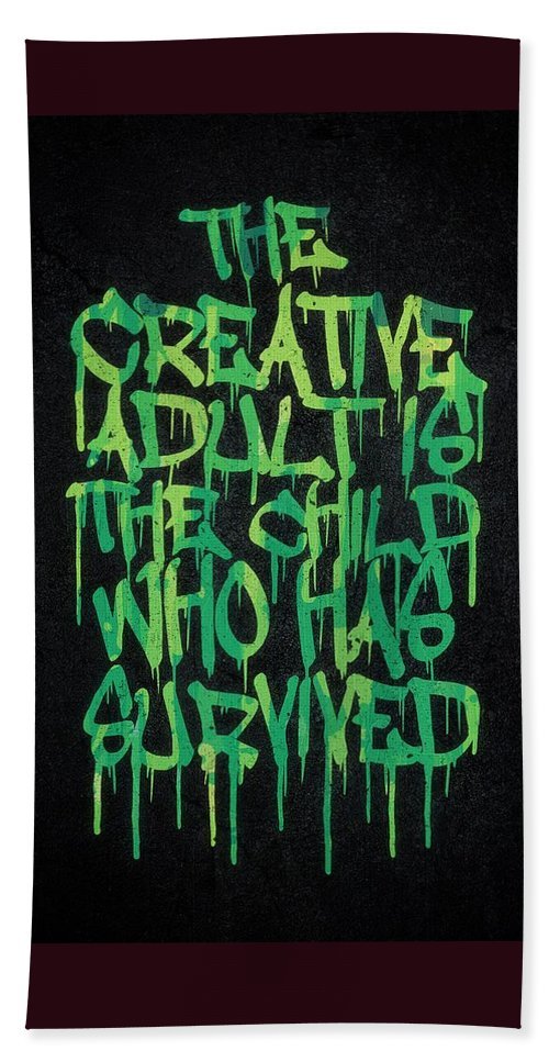 Quotes Bath Towel featuring the digital art Graffiti Tag Typography The Creative Adult Is The Child Who Has Survived by Philipp Rietz