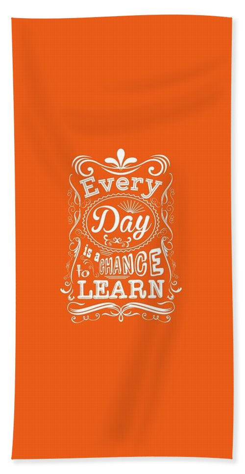 Motivational Quote Bath Towel featuring the digital art Every Day Is A Chance To Learn Motivating Quotes poster by Lab No 4