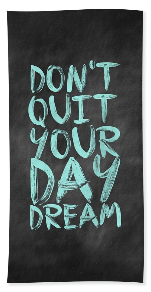 Inspirational Quote Bath Towel featuring the digital art Don't Quite Your Day Dream Inspirational Quotes poster by Lab No 4