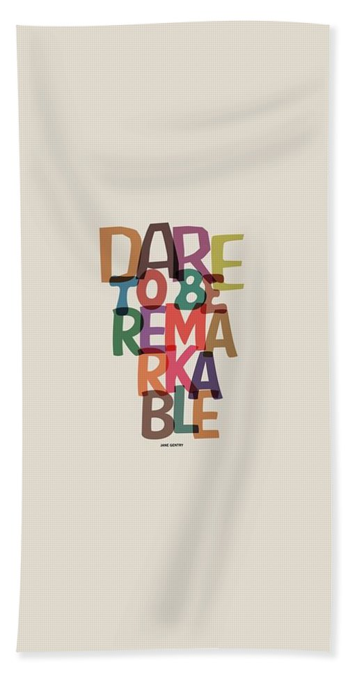 Motivational Quote Bath Towel featuring the digital art Dare To Be Jane Gentry Motivating Quotes poster by Lab No 4