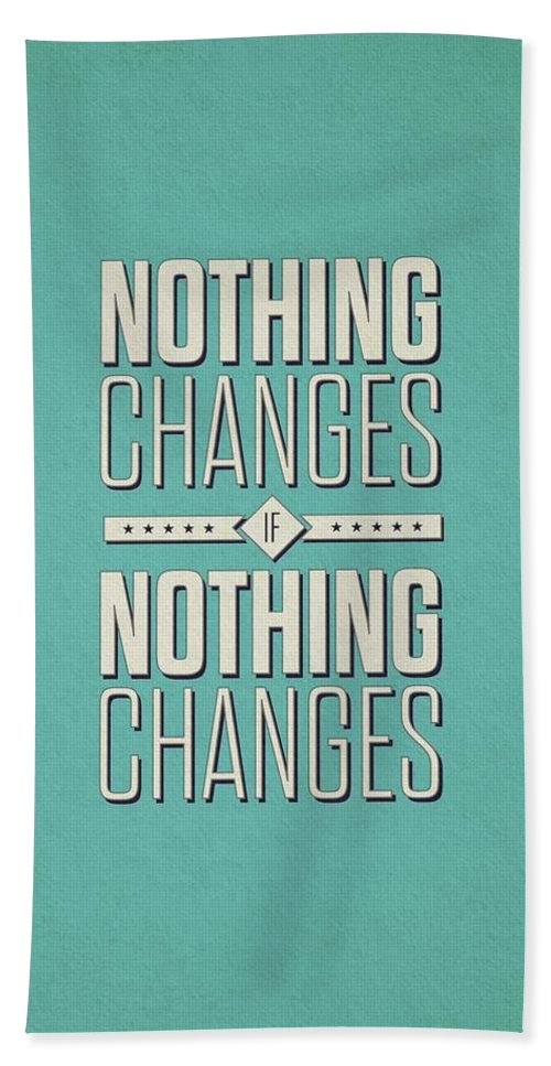 Corporate Startup Bath Towel featuring the digital art Nothing Changes If Nothing Changes Inspirational Quotes Poster by Lab No 4