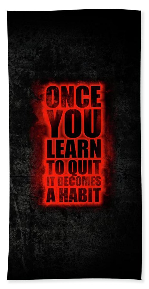 Gym Bath Towel featuring the digital art Once You Learn To Quit It Becomes A Habit Gym Motivational Quotes Poster by Lab No 4