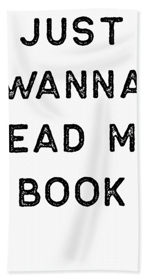 Teacher Bath Towel featuring the digital art Book Shirt Just Wanna Read My Dark Reading Authors Librarian Writer Gift by J P