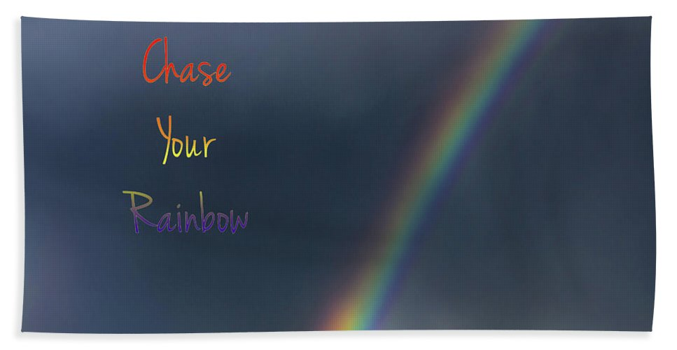 Inspirational Quote Bath Sheet featuring the photograph Chase Your Rainbow by Amanda Smith