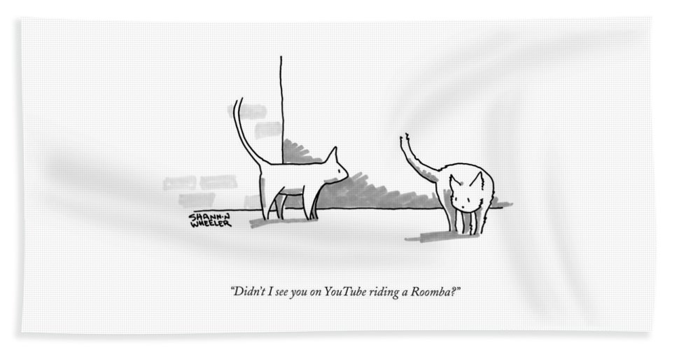 Didn't I See You On Youtube Riding A Roomba? Bath Sheet featuring the drawing Didn't I See You On Youtube Riding A Roomba? by Shannon Wheeler
