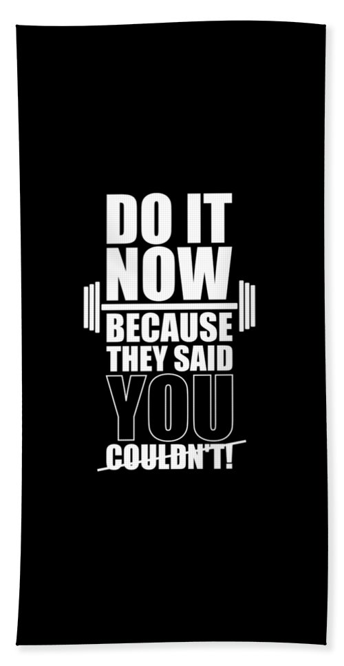 Gym Bath Towel featuring the digital art Do it Now Because they said you couldn't Gym Quotes poster by Lab No 4