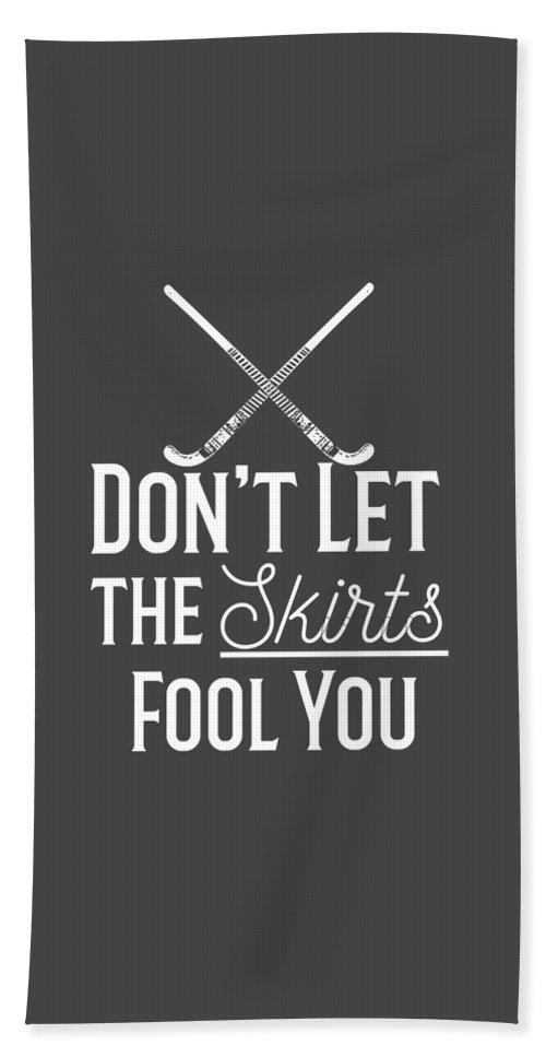 Coach-shirt Bath Sheet featuring the digital art Field Hockey Players Gift Dont Let The Skirts Fool You by Mike G