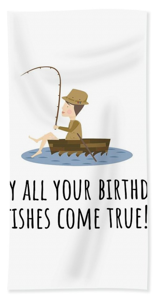 Bath Towel featuring the digital art Fishing Birthday Card - Cute Fishing Card - May All Your Fishes Come True - Fisherman Birthday Card by Joey Lott