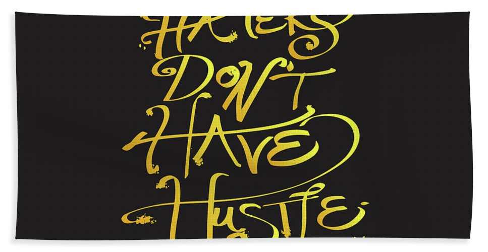 Typography Bath Sheet featuring the digital art Haters Don't Have Hustle by Christal Marshall