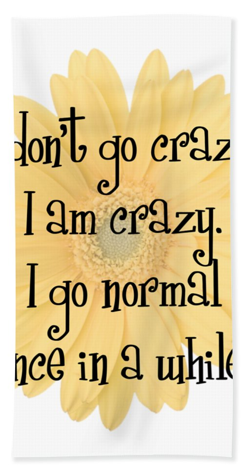 Funny Quote Bath Sheet featuring the digital art I Don't Go Crazy by Rachel LaDuke
