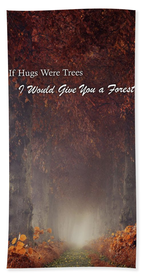 Hand Towel featuring the photograph If Hugs Were Trees, I Would Give You A Forest by Martin Podt