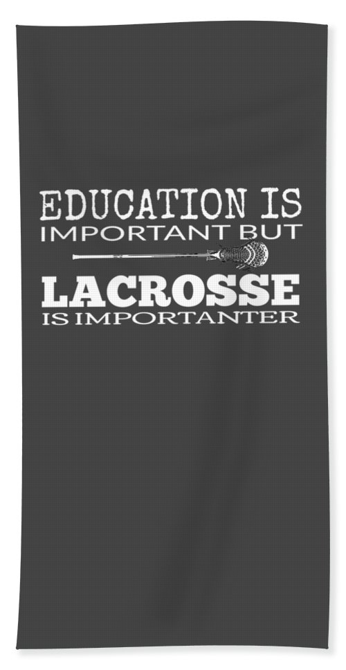 Coach-gift Bath Sheet featuring the digital art Lacrosse Is Importanter Than Education by Mike G