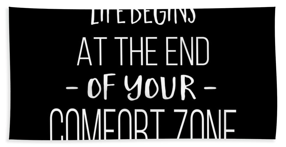 Tee Hand Towel featuring the digital art Life Begins At The End Of Your Comfort Zone Tee by Edward Fielding