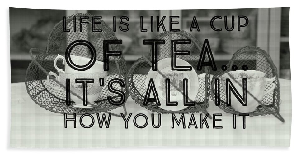 Tea Cup Hand Towel featuring the photograph Life Is Like A Cup Of Tea by Karen Cross
