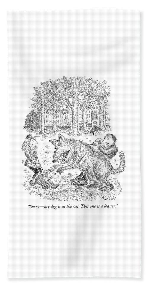 """sorry—my Dog Is At The Vet—this One Is A Loaner."" Bath Sheet featuring the drawing Loaner Dog by Edward Koren"