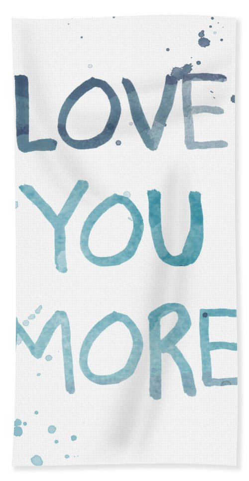 Love You More Bath Towel featuring the painting Love You More- watercolor art by Linda Woods