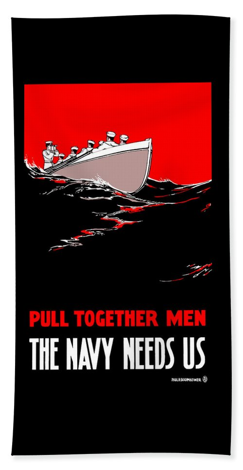 Us Navy Bath Sheet featuring the painting Pull Together Men - The Navy Needs Us by War Is Hell Store