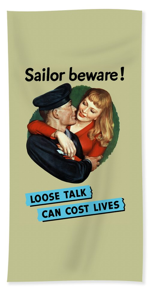 Propaganda Bath Sheet featuring the painting Sailor Beware - Loose Talk Can Cost Lives by War Is Hell Store