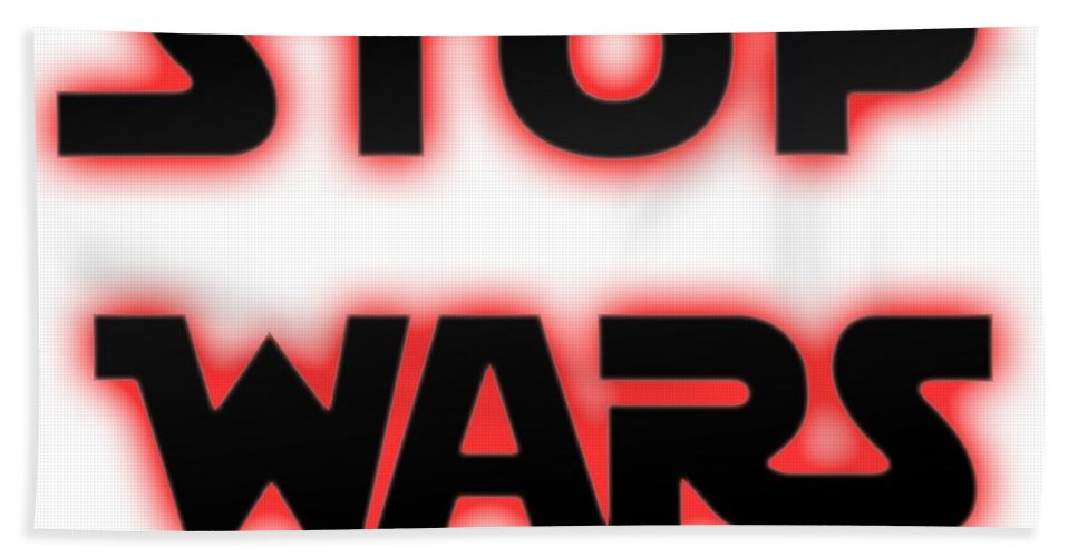 Stop Wars Hand Towel featuring the photograph Stop Wars by Humorous Quotes