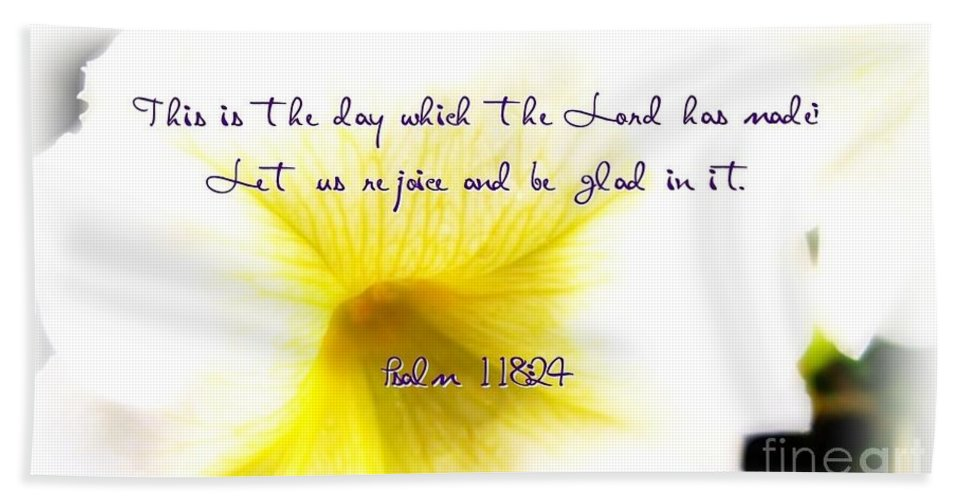 This Is The Day Which Lord Has Made Let Us Rejoice And Be Glad In It Psalm Bible God Flower Bath Sheet featuring the photograph This Is The Day by Elizabeth Mix