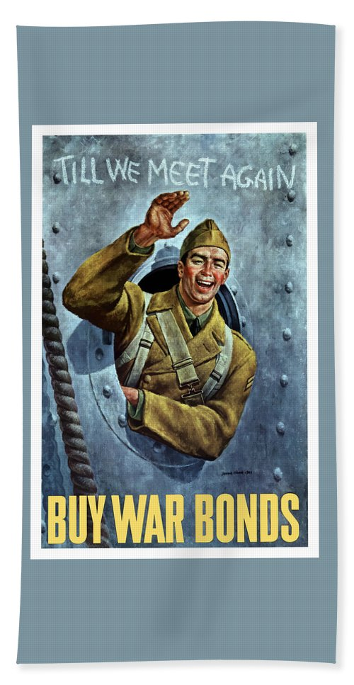 Soldier Bath Towel featuring the painting Till We Meet Again -- Ww2 by War Is Hell Store