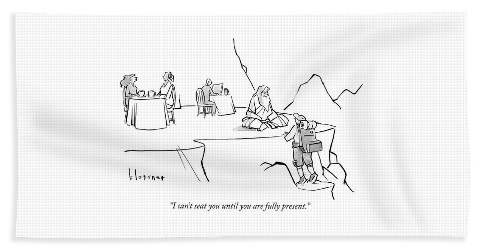I Can't Seat You Until You Are Fully Present. Bath Sheet featuring the drawing Until you are fully present by John Klossner