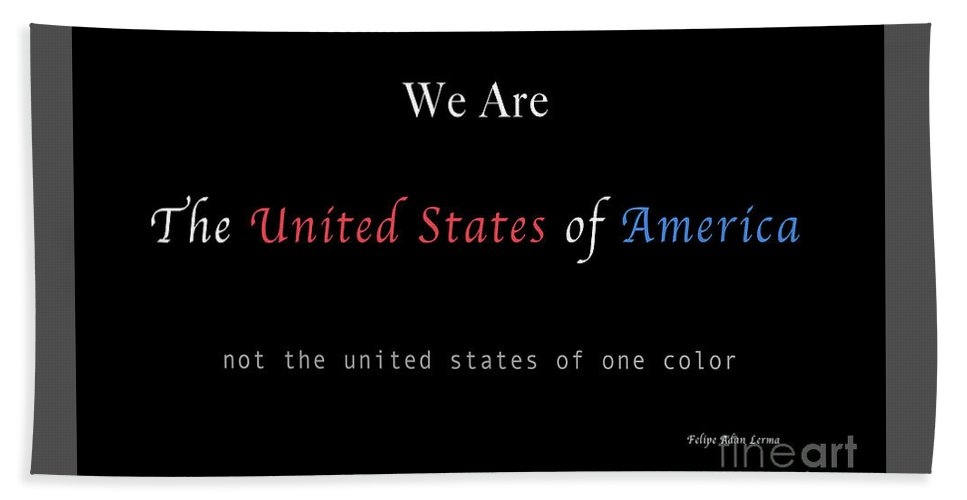 Patriotic Bath Towel featuring the photograph We Are the United States of America by Felipe Adan Lerma