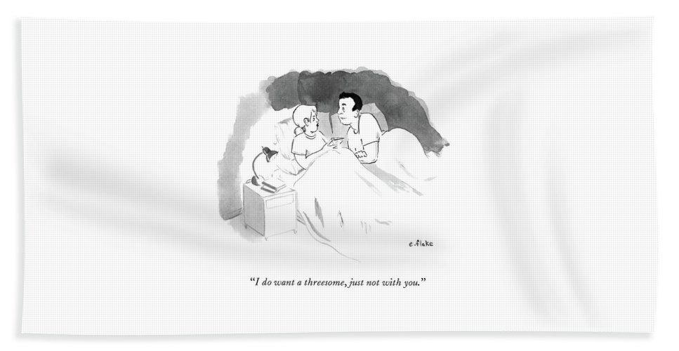 """""""i Do Want A Threesome Bath Sheet featuring the drawing Woman tells husband she wants a threesome without him. by Emily Flake"""