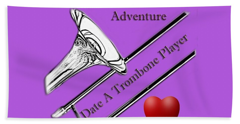Trombone Bath Sheet featuring the photograph You Want Adventure Date A Trombone Player by M K Miller