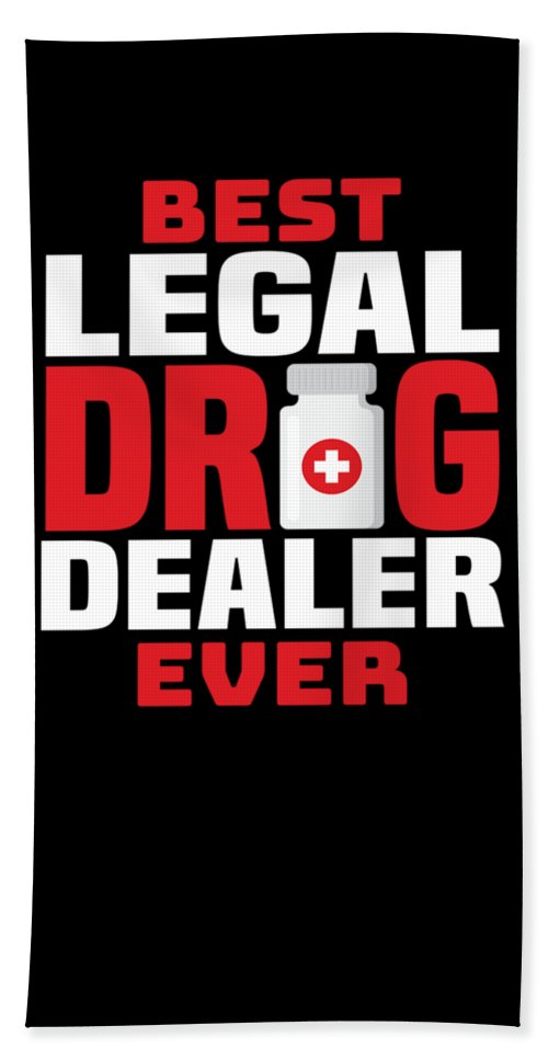 03633532b6 Doctor Bath Towel featuring the digital art Best Legal Drug Dealer Funny  Pharmacist Apparel by Michael