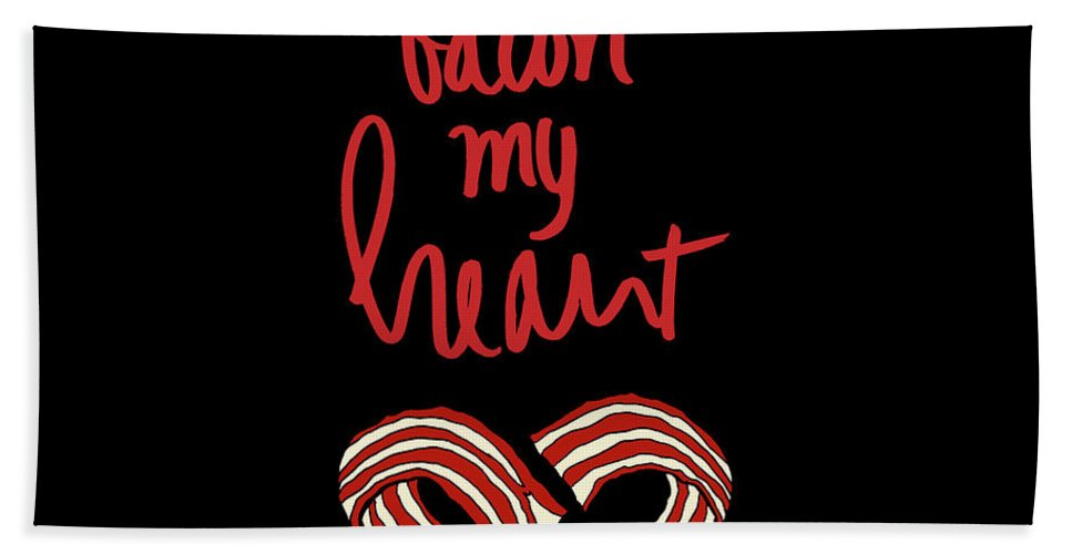 Bacon Bath Towel featuring the mixed media Don't Go Bacon My Heart by Sd Graphics Studio