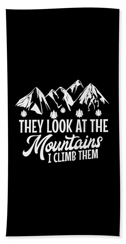 Mountains Bath Sheet featuring the digital art Mountains Shirt They Look At Mountains I Climb Them Gift Tee by Haselshirt