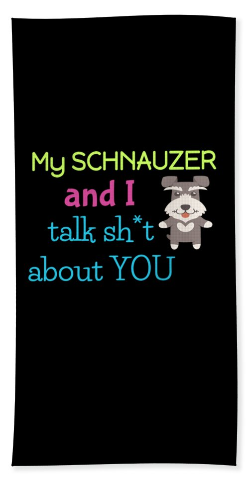 Best-dog-gift Bath Sheet featuring the digital art My Schanuzer And I Talk Sh T About You by DogBoo