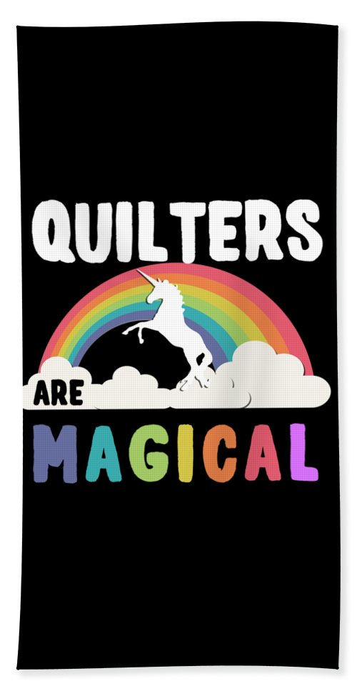 Unicorn Bath Towel featuring the digital art Quilters Are Magical by Flippin Sweet Gear