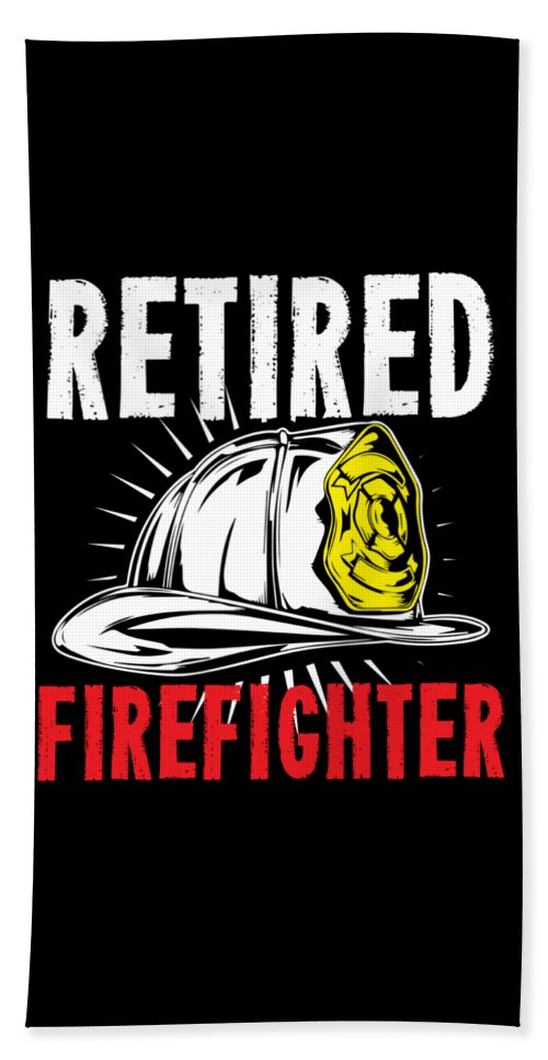 Firefighter Bath Sheet featuring the digital art Retirement Retired Fire Fighter Retiree Gift Idea by Haselshirt