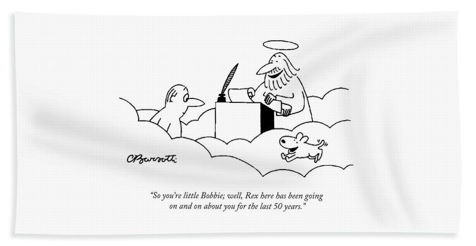 """so You're Little Bobbie; Well Bath Sheet featuring the drawing Rex here has been going on and on about you by Charles Barsotti"