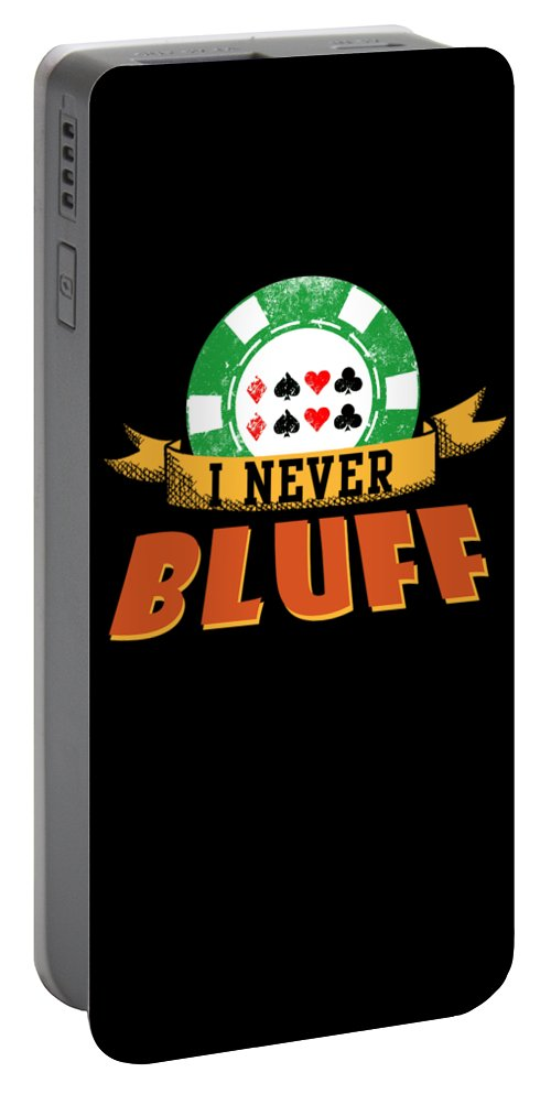 Poker Portable Battery Charger featuring the digital art I Never Bluff Poker Player Gambling Gift by Passion Loft